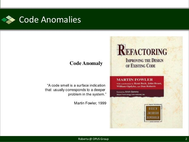 """Code Anomalies                    Code Anomaly      """"A code smell is a surface indication     that usually corresponds to ..."""