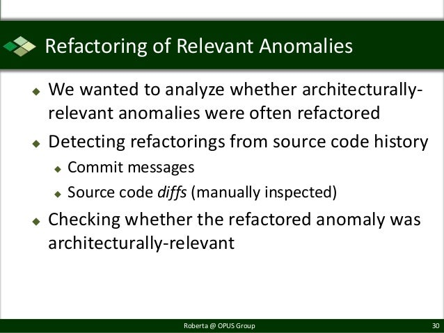 Refactoring of Relevant Anomalies   We wanted to analyze whether architecturally-    relevant anomalies were often refact...