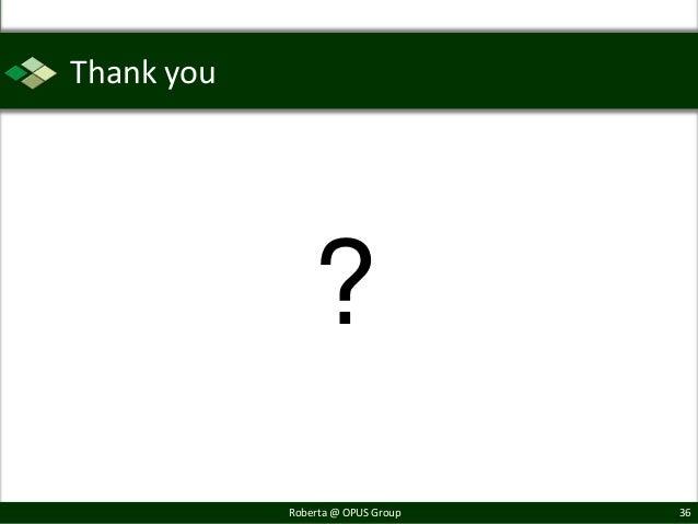 Thank you                ?            Roberta @ OPUS Group   36