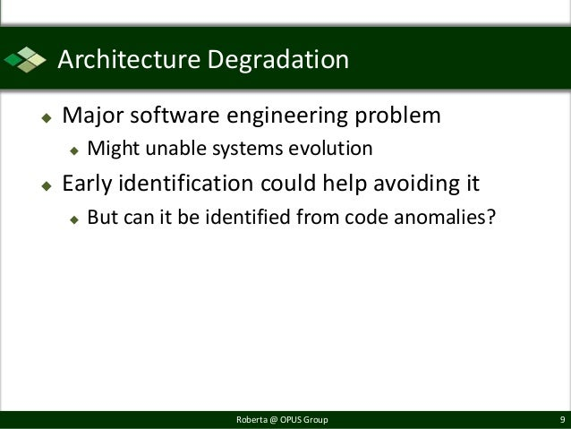 Architecture Degradation   Major software engineering problem       Might unable systems evolution   Early identificati...