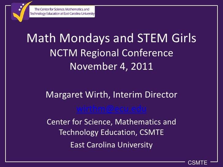 Math Mondays and STEM Girls   NCTM Regional Conference      November 4, 2011   Margaret Wirth, Interim Director         wi...