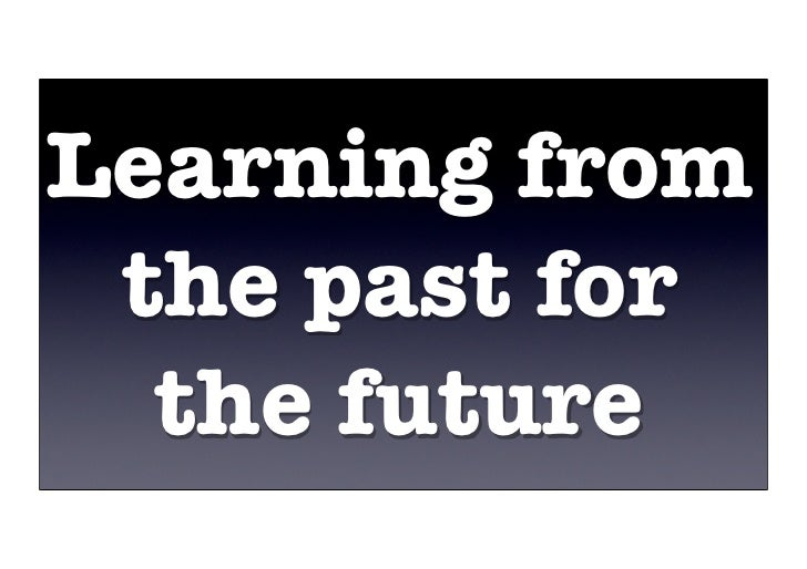 Learning from  the past for   the future