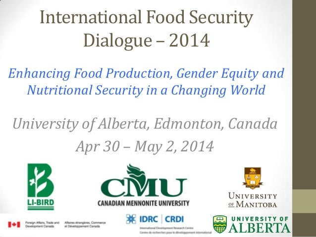 International Food Security Dialogue – 2014 Enhancing Food Production, Gender Equity and Nutritional Security in a Changin...