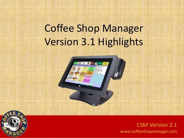 Coffee Shop Manager Version 3.1 Highlights  CSM Version 3.1 www.coffeeshopmanager.com