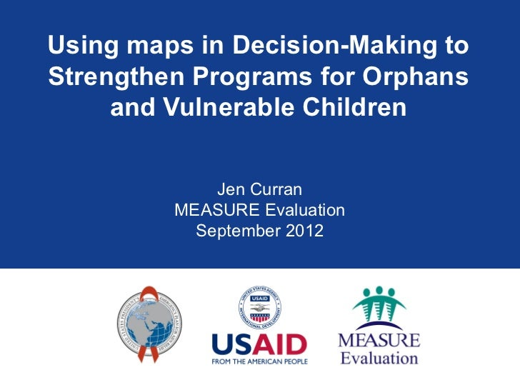 Using maps in Decision-Making toStrengthen Programs for Orphans     and Vulnerable Children             Jen Curran        ...