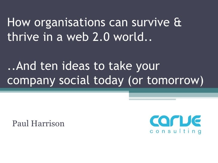How organisations can survive & thrive in a web 2.0 world..  ..And ten ideas to take your company social today (or tomorro...