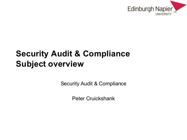 Security Audit & Compliance Subject overview Security Audit & Compliance Peter Cruickshank