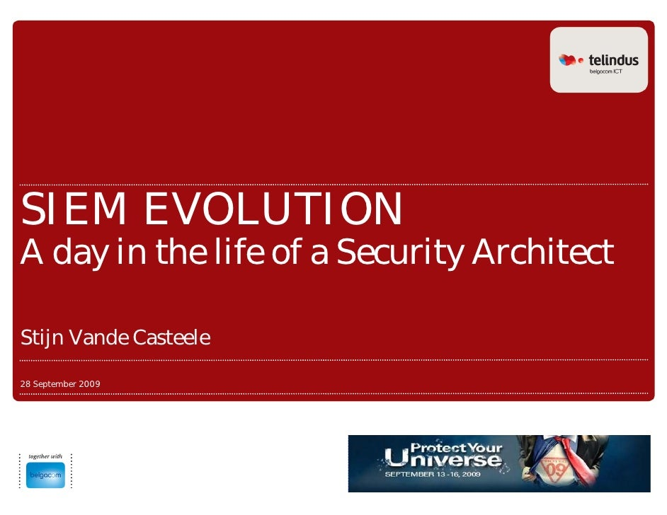 SIEM EVOLUTION A day in the life of a Security Architect  Stijn Vande Casteele  28 September 2009