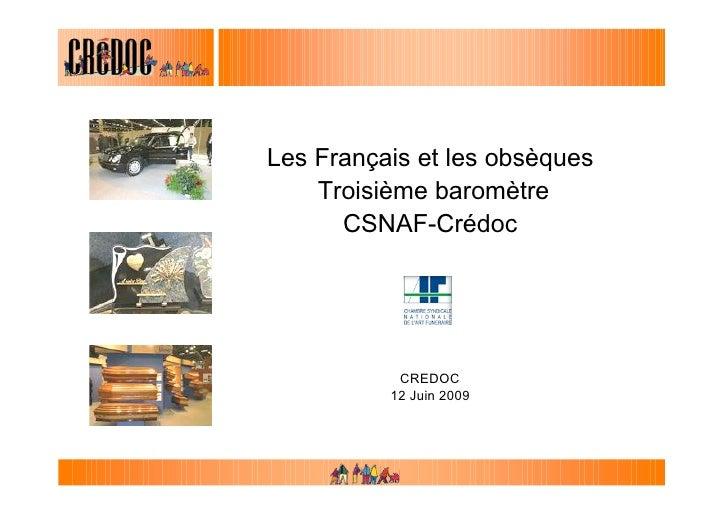 Les Français et les obsèques     Troisième baromètre       CSNAF-Crédoc                CREDOC           12 Juin 2009