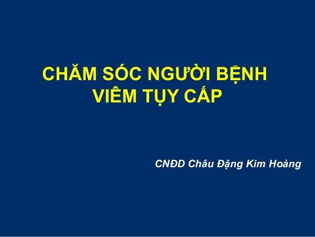 CHĂM SÓC NGƯỜI BỆNH VIÊM TỤY CẤP CNĐD Châu Đặng Kim Hoàng