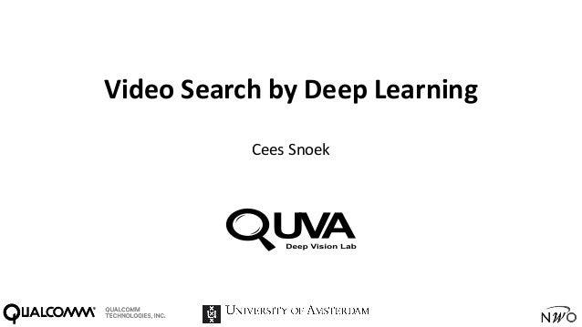 Video	Search	by	Deep	Learning Cees	Snoek