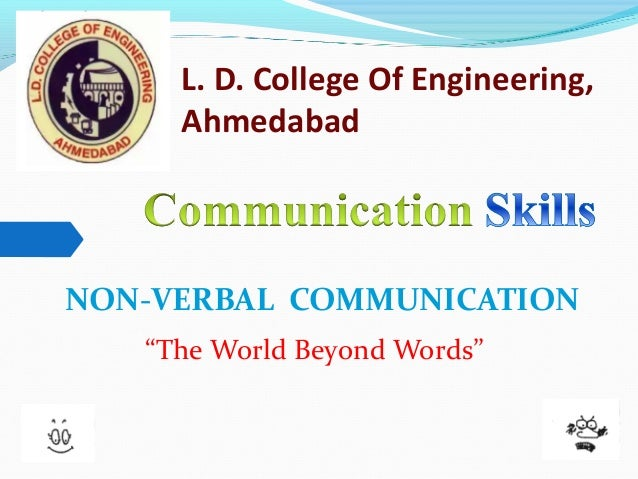 """L. D. College Of Engineering, Ahmedabad NON-VERBAL COMMUNICATION """"The World Beyond Words"""""""