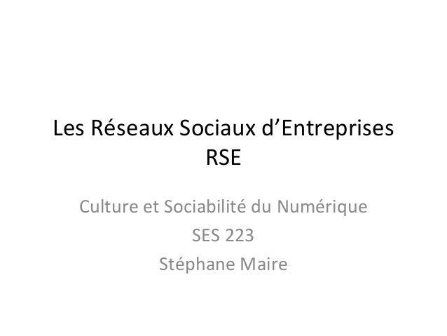 Les Réseaux Sociaux d'Entreprises              RSE  Culture et Sociabilité du Numérique                SES 223            ...