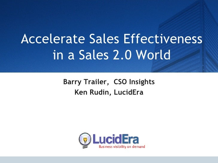 Accelerate Sales Effectiveness in a Sales 2.0 World Barry Trailer,  CSO Insights Ken Rudin, LucidEra