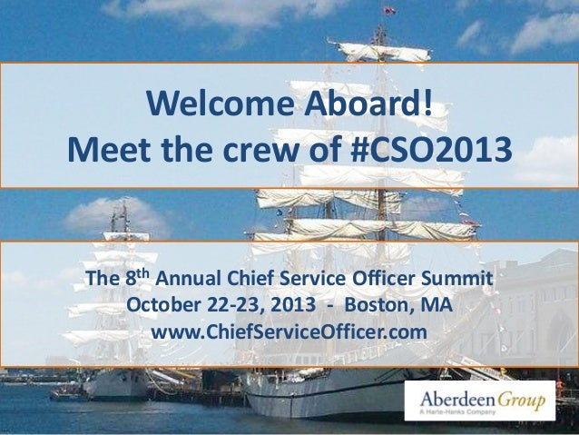 Welcome Aboard! Meet the crew of #CSO2013 The 8th Annual Chief Service Officer Summit October 22-23, 2013 - Boston, MA www...