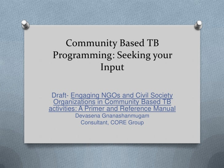 Community Based TB Programming: Seeking your          Input Draft- Engaging NGOs and Civil Society Organizations in Commun...