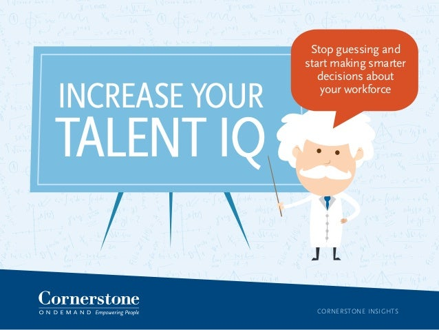 CORNERSTONE INSIGHTS INCREASE YOUR TALENT IQ Stop guessing and start making smarter decisions about your workforce