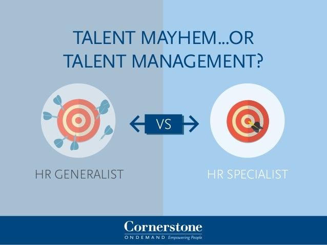 HR SPecialistHR Generalist talent mayhem...or talent management? vs