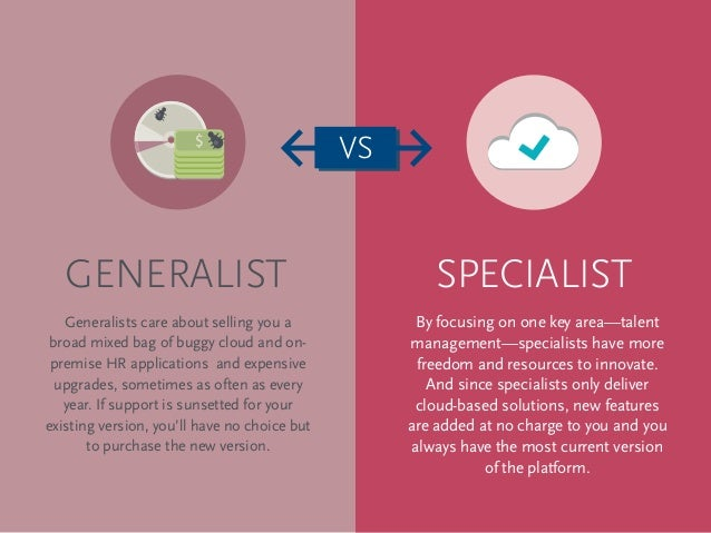 hr generalists vs specialist What is the difference between specialist species and generalist species a: human resources generalist job descriptions generalists vs specialists specialist species examples generalist social work practice definition.