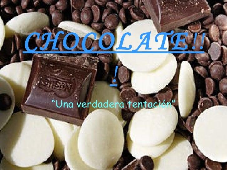 """CHOCOLATE !!! """" Una verdadera   tentación"""""""