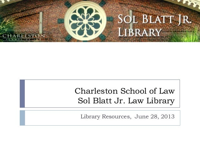 Charleston School of Law Sol Blatt Jr. Law Library Library Resources, June 28, 2013