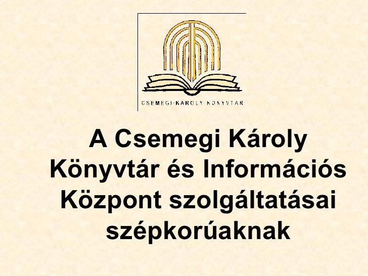 A Csemegi KárolyKönyvtár és Információs Központ szolgáltatásai    szépkorúaknak