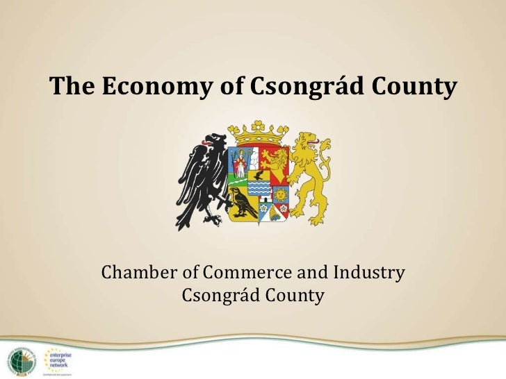 The Economy of Csongrád County Chamber of Commerce and Industry Csongrád County