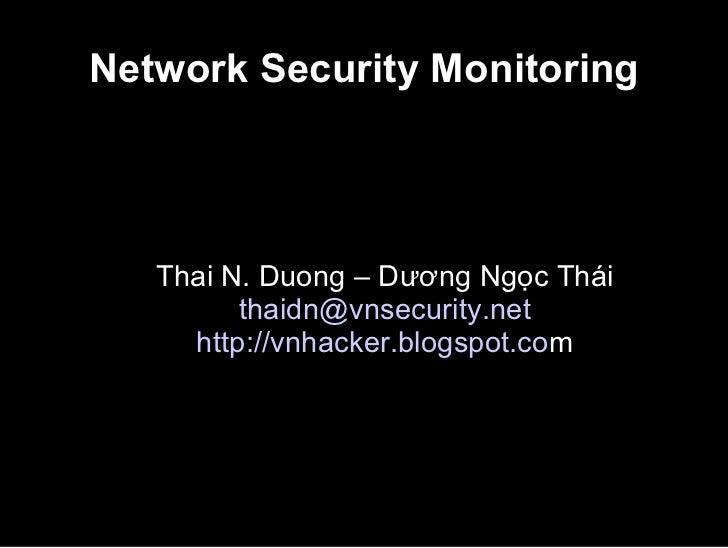 Network Security Monitoring <ul><ul><li>Thai N. Duong – Dương Ngọc Thái </li></ul></ul><ul><ul><li>[email_address] </li></...