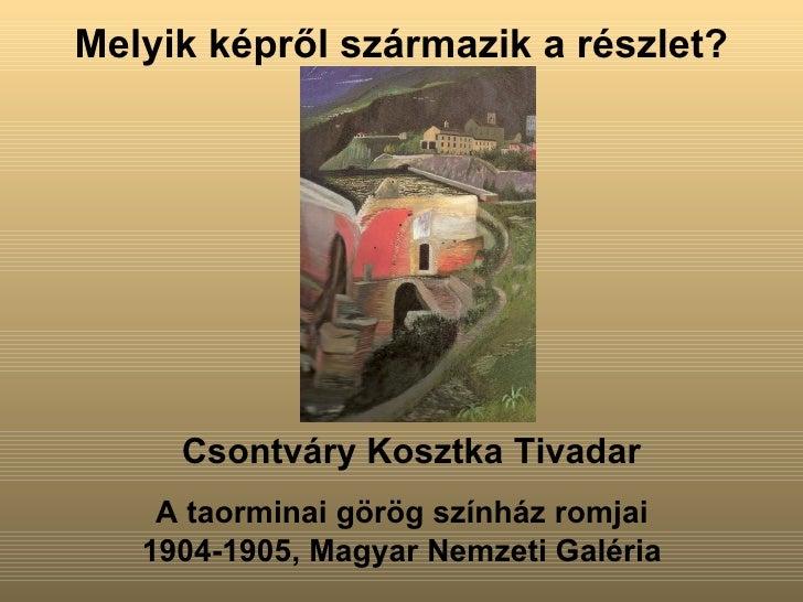 Melyik képről származik a részlet? <ul><li>Csontváry Kosztka Tivadar </li></ul><ul><li>A taorminai görög színház romjai </...