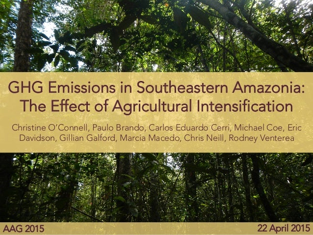 GHG Emissions in Southeastern Amazonia: The Effect of Agricultural Intensification Christine O'Connell, Paulo Brando, Carl...