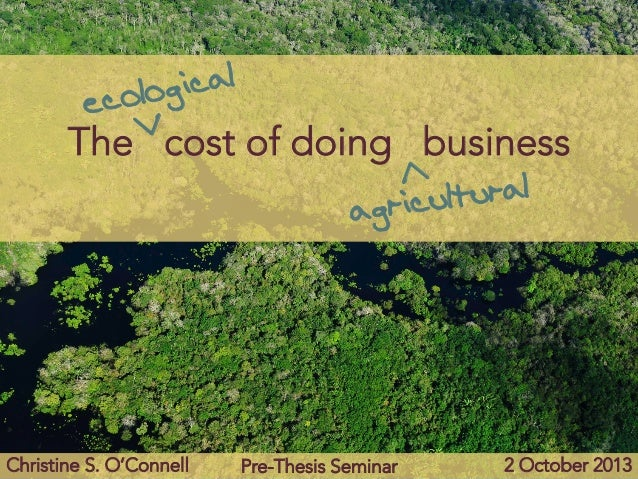 The cost of doing business ecological agricultural > > Christine S. O'Connell  Pre-Thesis Seminar  2 October 2013