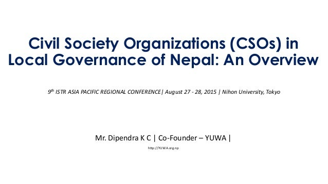 Civil Society Organizations (CSOs) in Local Governance of Nepal: An Overview 9th ISTR ASIA PACIFIC REGIONAL CONFERENCE  Au...