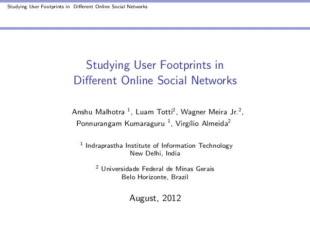Studying User Footprints in Different Online Social Networks  Studying User Footprints in Different Online Social Networks A...