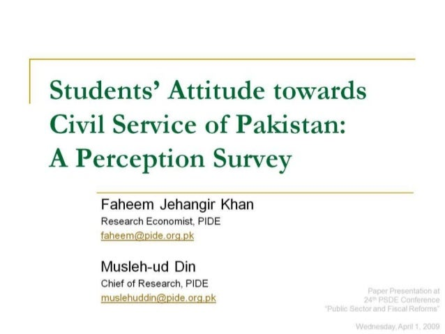 l Students' Attitude towards  Civil Service of Pakistan:  A Perception Survey  Faheem Jehangir Khan  Research Economist,  ...