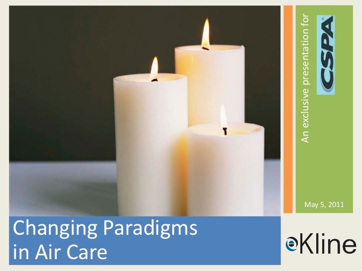 An exclusive presentation for                                  May 5, 2011Changing Paradigmsin Air Care