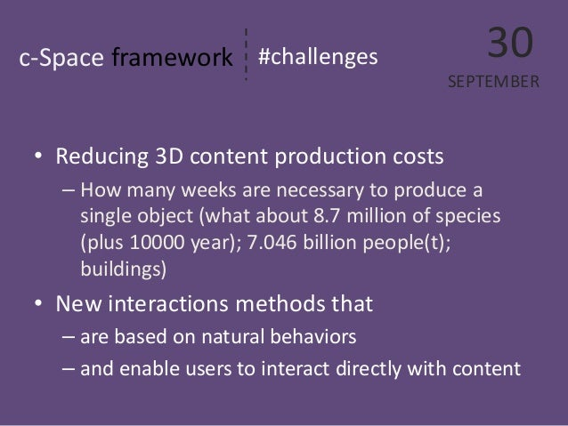•  Reducing 3D content production costs  –  How many weeks are necessary to produce a single object (what about 8.7 millio...