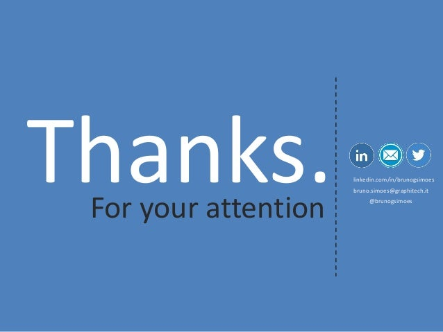 Thanks.  For your attention  bruno.simoes@graphitech.it  @brunogsimoes  linkedin.com/in/brunogsimoes