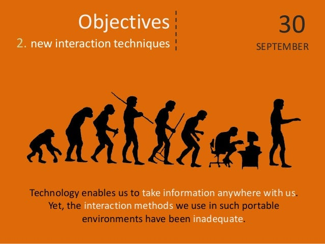 Technology enables us to take information anywhere with us. Yet, the interaction methods we use in such portable environme...