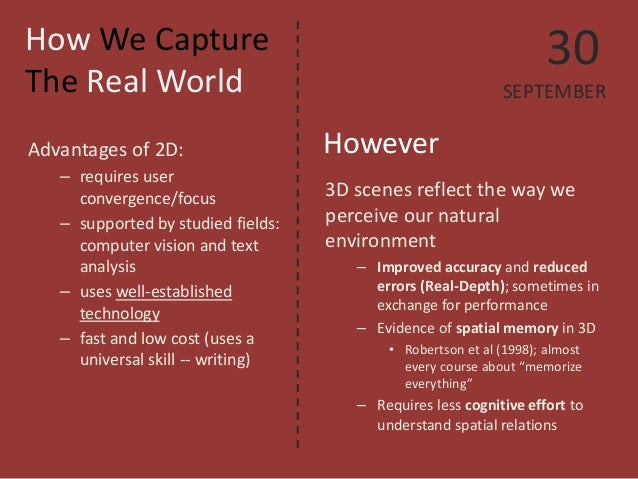 How We Capture The Real World  3D scenes reflect the way we perceive our natural environment  –  Improved accuracy and red...