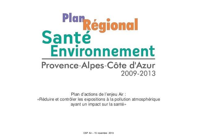 CSP Air – 15 novembre 2013 Plan d'actions de l'enjeu Air : «Réduire et contrôler les expositions à la pollution atmosphéri...