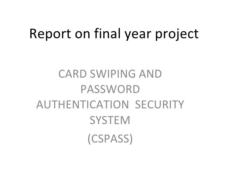 Report on final year project CARD SWIPING AND PASSWORD AUTHENTICATION  SECURITY SYSTEM (CSPASS)