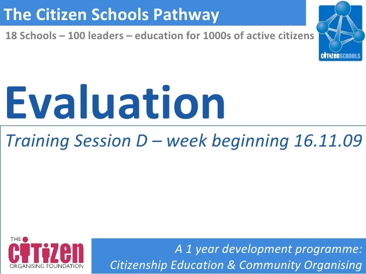 Evaluation The Citizen Schools Pathway A 1 year development programme: Citizenship Education & Community Organising 18 Sch...