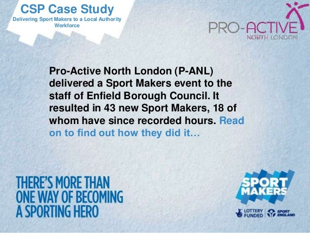CSP Case StudyDelivering Sport Makers to a Local Authority                 Workforce              Pro-Active North London ...