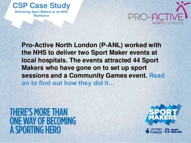 CSP Case StudyDelivering Sport Makers to an NHS            Workforce    Pro-Active North London (P-ANL) worked with    the...