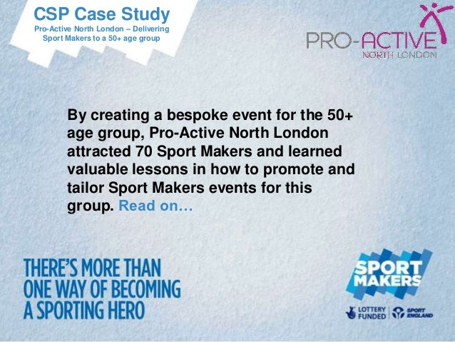 CSP Case StudyPro-Active North London – Delivering  Sport Makers to a 50+ age group        By creating a bespoke event for...