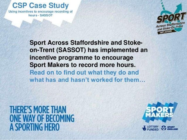 CSP Case StudyUsing incentives to encourage recording of             hours - SASSOT             Sport Across Staffordshire...