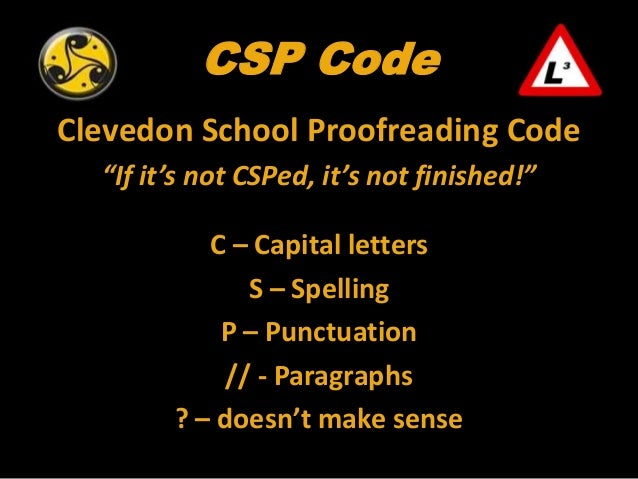 "CSP CodeClevedon School Proofreading Code""If it's not CSPed, it's not finished!""C – Capital lettersS – SpellingP – Punctua..."