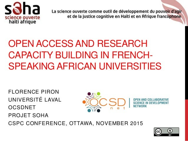 OPEN ACCESS AND RESEARCH CAPACITY BUILDING IN FRENCH- SPEAKING AFRICAN UNIVERSITIES FLORENCE PIRON UNIVERSITÉ LAVAL OCSDNE...