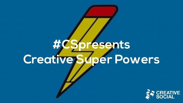 #CSpresents Creative Super Powers