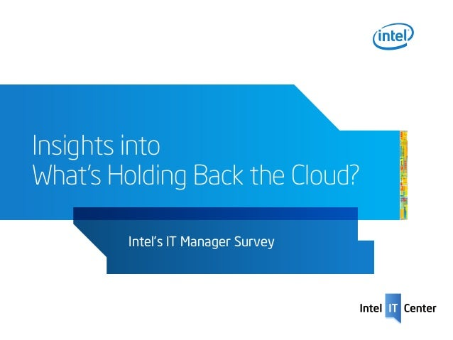 Insights intoWhat's Holding Back the Cloud?        Intel's IT Manager Survey